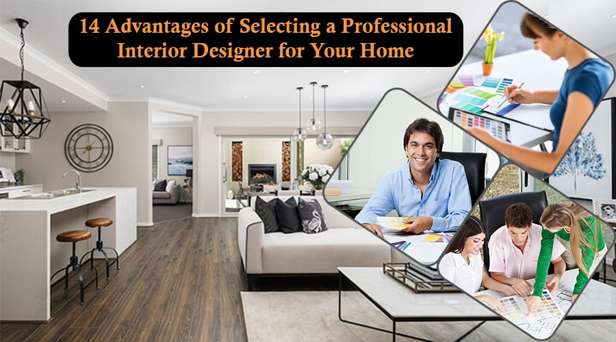 14 Advantages of Selecting a Professional Interior Designer for Your Home
