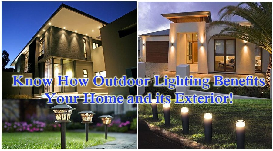 Know How Outdoor Lighting Benefits Your Home and its Exterior!