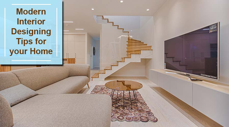 Modern Interior Designing Tips for your Home