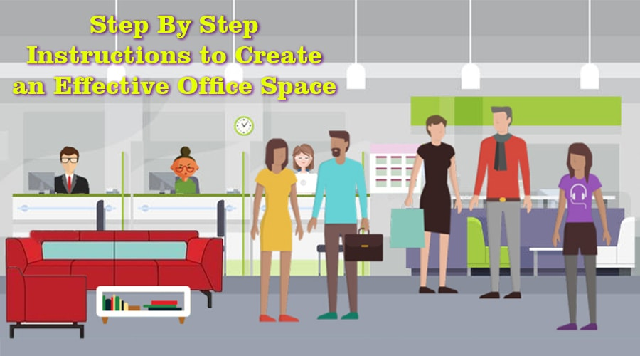 Step By Step Instructions to Create an Effective Office Space