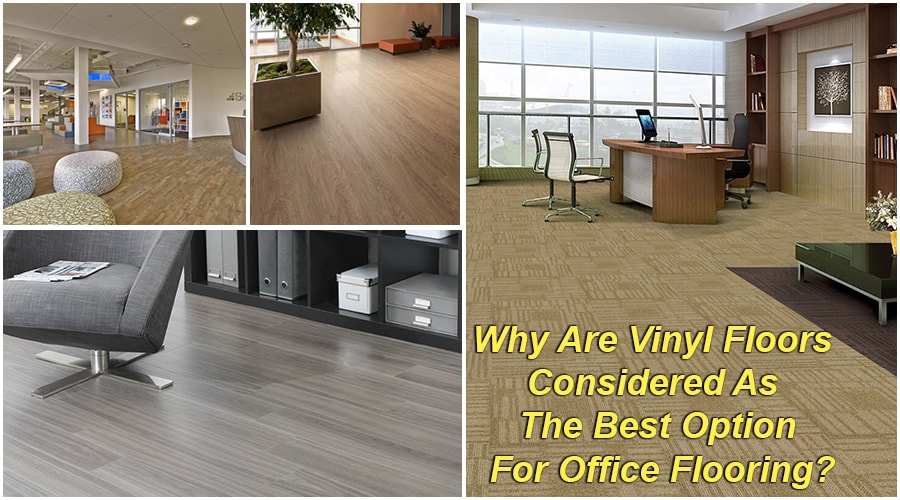 Why Are Vinyl Floors Considered As The Best Option For Office Flooring?