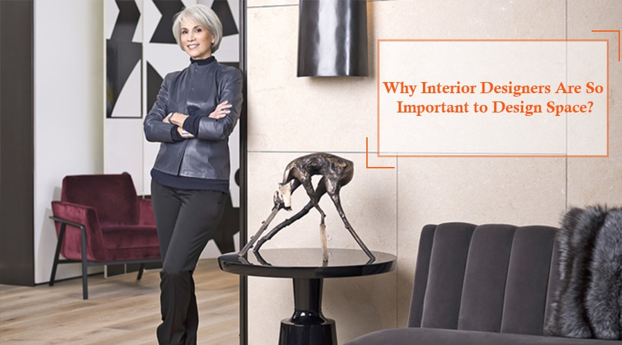Why Interior Designers Are So Important to Design Space?